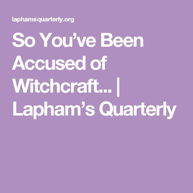 So You've Been Accused of Witchcraft...   Lapham's Quarterly