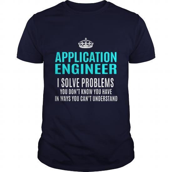 APPLICATION ENGINEER T Shirts, Hoodie Sweatshirts