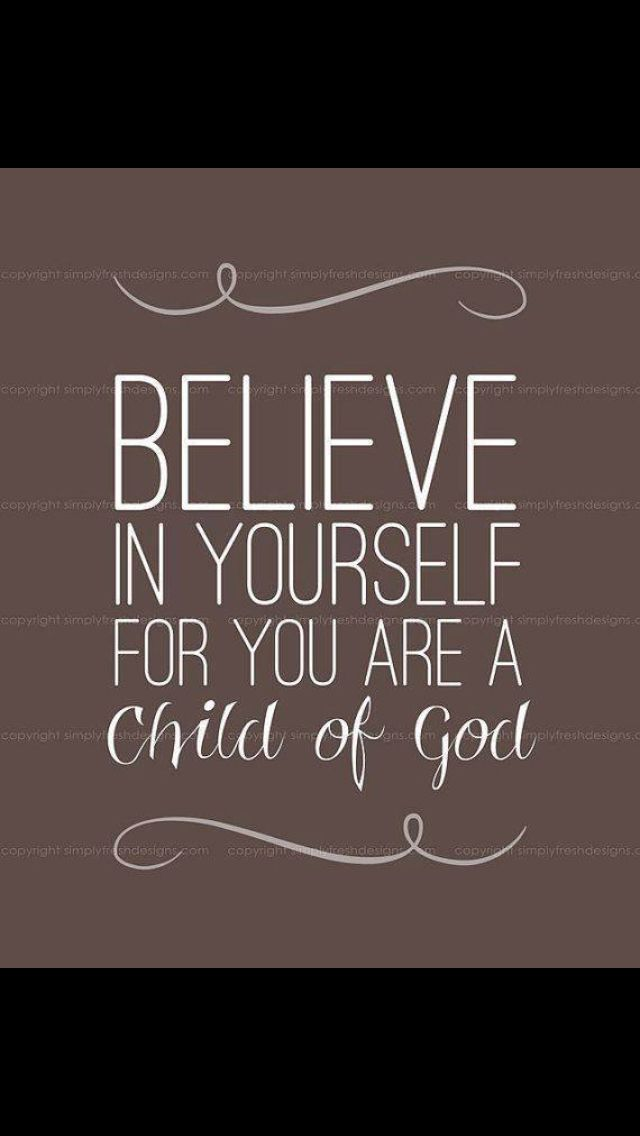 #Believe in yourself for you are a child of #God .