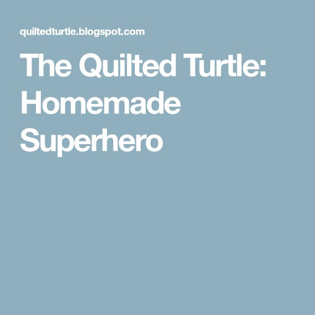 The Quilted Turtle: Homemade Superhero