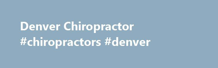 Denver Chiropractor #chiropractors #denver http://california.remmont.com/denver-chiropractor-chiropractors-denver/  # AN ALTERNATIVE WAY TO HEALTH THROUGH YOUR DENVER CHIROPRACTOR Are you looking for a drug free therapy to enhance your quality of life? Are you struggling with a chronic health issue? Are you performing at your healthiest potential? Are you feeling stuck with your performance and health? At M3 Chiropractic & Wellness we are passionate about improving the quality of life of our…