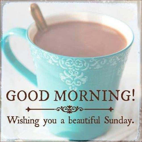 Good Morning! Wishing You A Beautiful Sunday