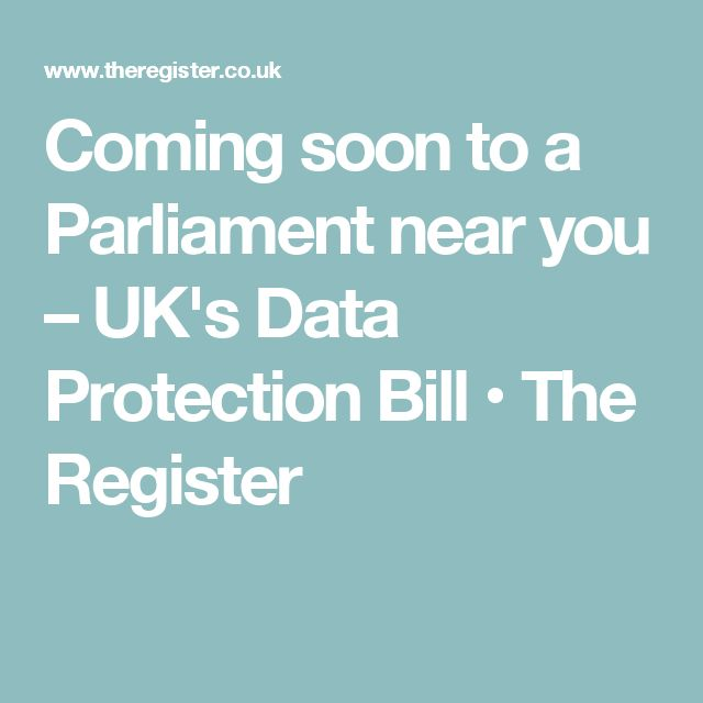 Coming soon to a Parliament near you – UK's Data Protection Bill • The Register