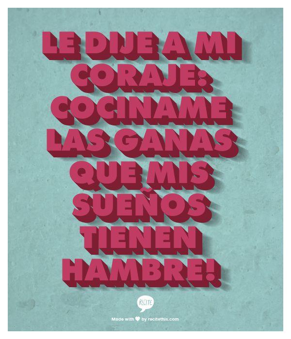 Le dije a mi coraje: cociname las ganas que mis sueños tienen hambre! Calle 13