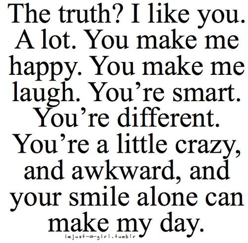 The Truth! I Like You. A Lot. You Make Me Happy. You