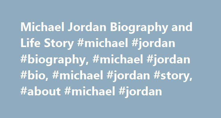 Michael Jordan Biography and Life Story #michael #jordan #biography, #michael #jordan #bio, #michael #jordan #story, #about #michael #jordan http://seattle.remmont.com/michael-jordan-biography-and-life-story-michael-jordan-biography-michael-jordan-bio-michael-jordan-story-about-michael-jordan/  # Michael Jordan Biography Michael Jordan Biography Michael Jeffrey Jordan was born on February 17, 1963, in Brooklyn, New York, to James who worked at an electric plant and Delores Jordan who worked…