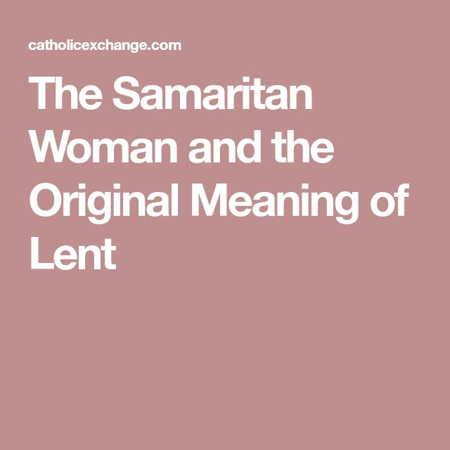 The Samaritan Woman and the Original Meaning of Lent