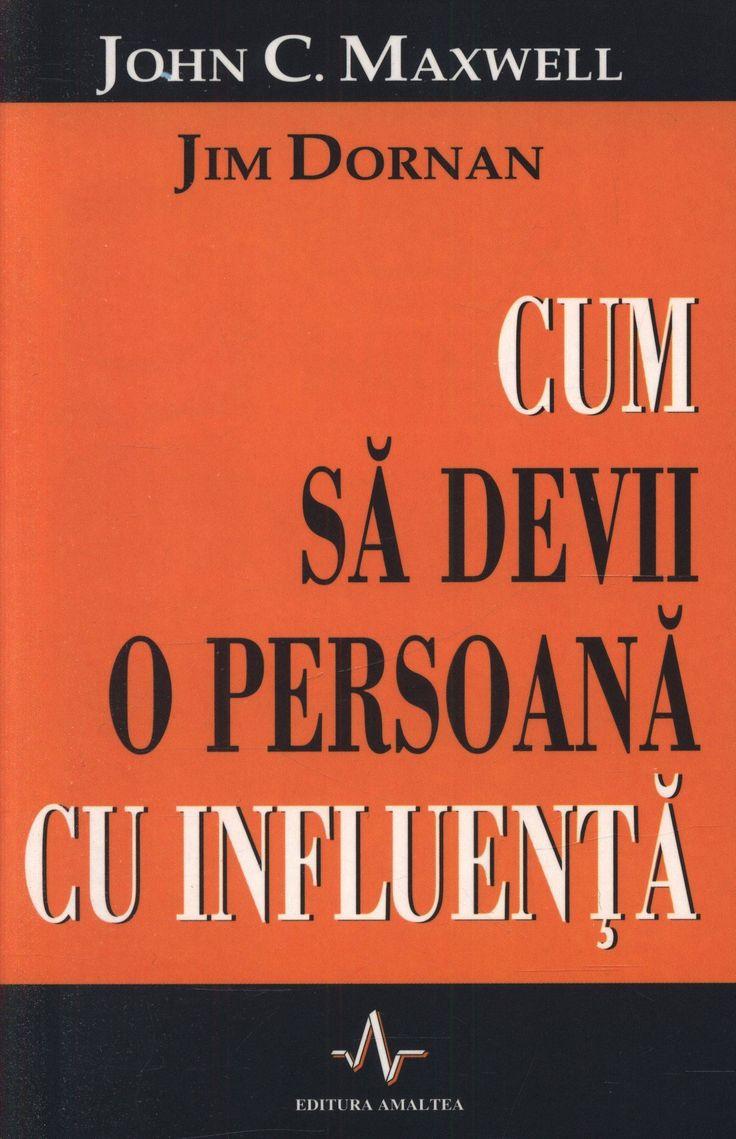John Maxwell, Jim Dornan  - Cum sa devii o persoana cu influenta -