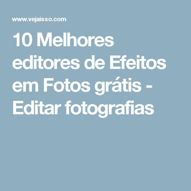 10 Melhores editores de Efeitos em Fotos grátis - Editar fotografias