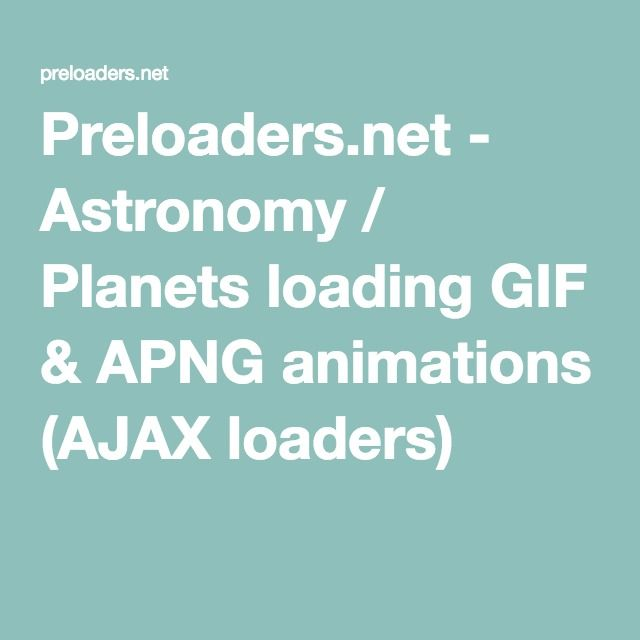 Preloaders.net - Astronomy / Planets loading GIF & APNG animations (AJAX loaders)