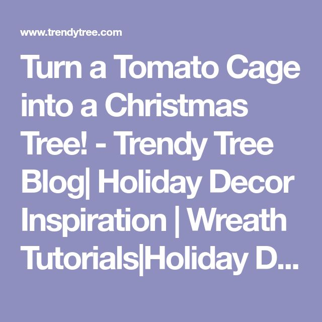 Turn a Tomato Cage into a Christmas Tree! - Trendy Tree Blog| Holiday Decor Inspiration | Wreath Tutorials|Holiday Decorations| Mesh & Ribbons