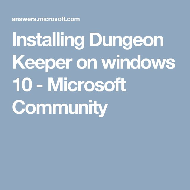 Installing Dungeon Keeper on windows 10 - Microsoft Community