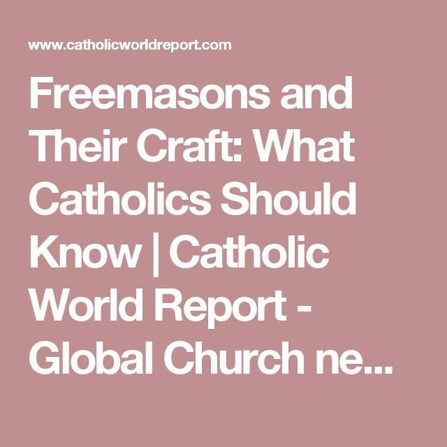 Freemasons and Their Craft: What Catholics Should Know | Catholic World Report - Global Church news and views