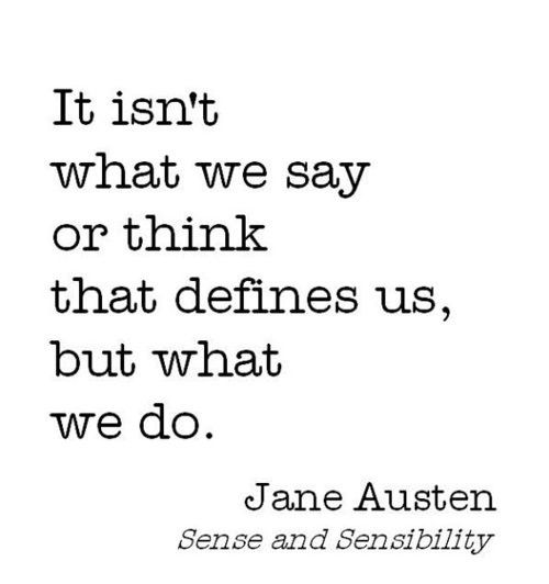 It isn't what we say or think that define us but what we do. -Jane Austen #quote