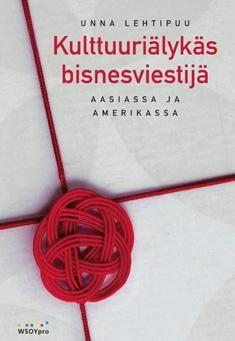 Lehtipuu, Unna ; Helenius, Kristiina ; Hopsu, Janne ; Sirkiä, Jaana: Kulttuuriälykäs bisnesviestijä Aasiassa ja Amerikassa