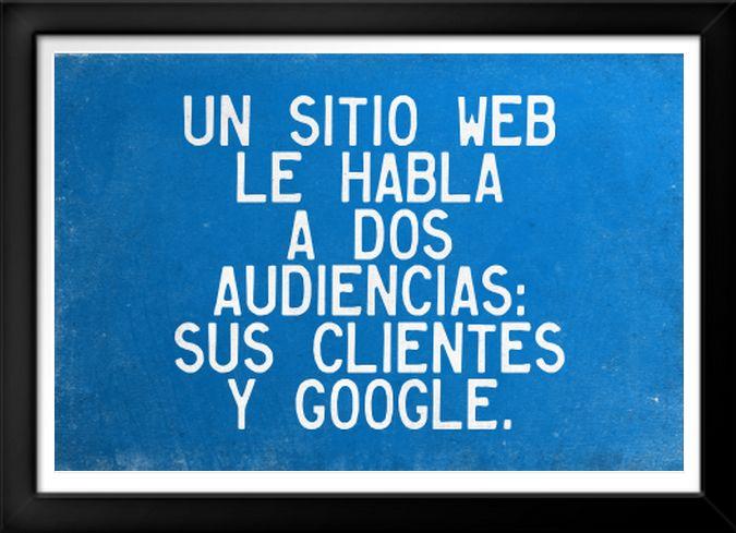 """""""Un sitio web le habla a dos audiencias: sus clientes y Google"""".  Libro para #vencergigantes ::: http://bit.ly/vencergigantes   #Mercadeo #Marketing #Google #Clientes #SitioWeb"""