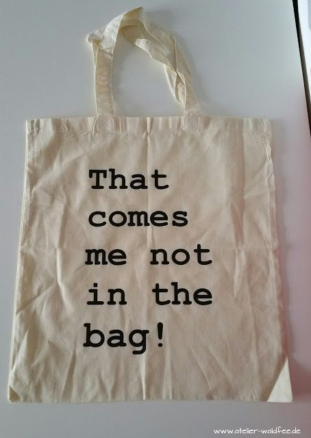 """Einkaufstasche """"That comes me not in the bag!"""""""