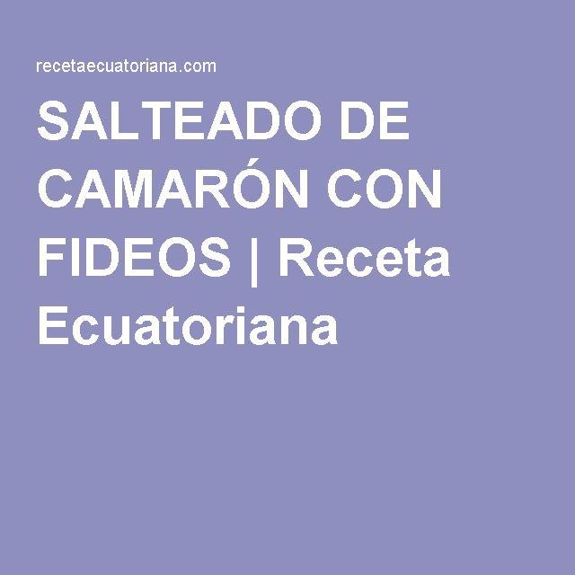 SALTEADO DE CAMARÓN CON FIDEOS | Receta Ecuatoriana