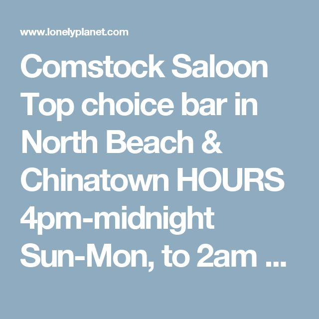 Comstock Saloon Top choice bar in North Beach & Chinatown HOURS 4pm-midnight Sun-Mon, to 2am Tue-Thu & Sat, noon-2am Fri CONTACT http://www.comstocksaloon.com 415-617-0071 415-617-0071 LOCATION 155 Columbus Ave San Francisco, USA © Mapbox© OpenStreetMap contributors Relieving yourself in the marble trough below the bar is no longer advisable – Emperor Norton is watching from above – but otherwise this 1907 Victorian saloon brings back the Barbary Coast's glory days with authentic Pisco punch…