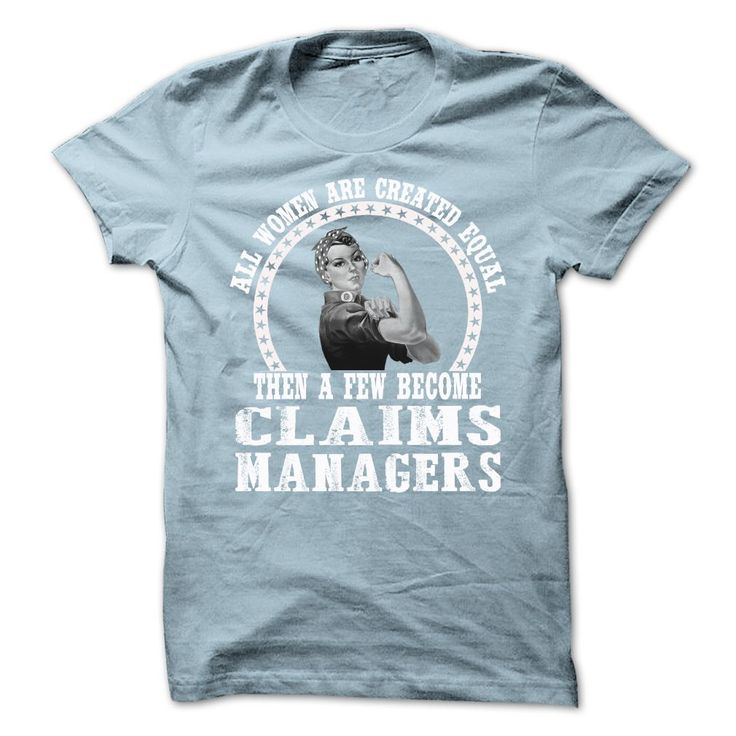 All Woman Are Created Equal Then A Few Become Claims Manager T Shirt,  Hoodie Claims