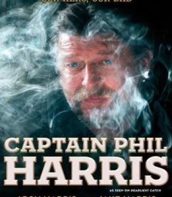 Captain Phil Harris: The Legendary Crab Fisherman Our Hero Our Dad PDF