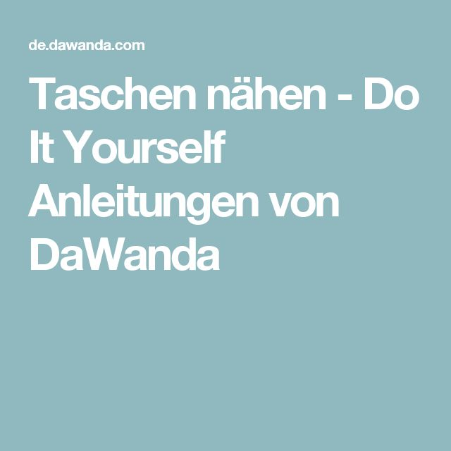 Taschen nähen - Do It Yourself Anleitungen von DaWanda