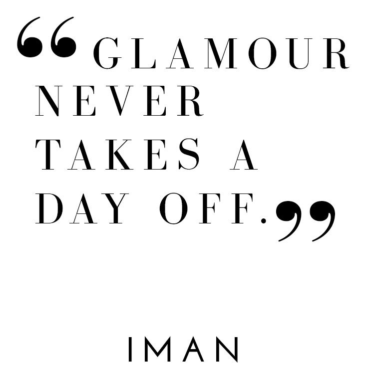 """Glamour never takes a day off."" - Iman 