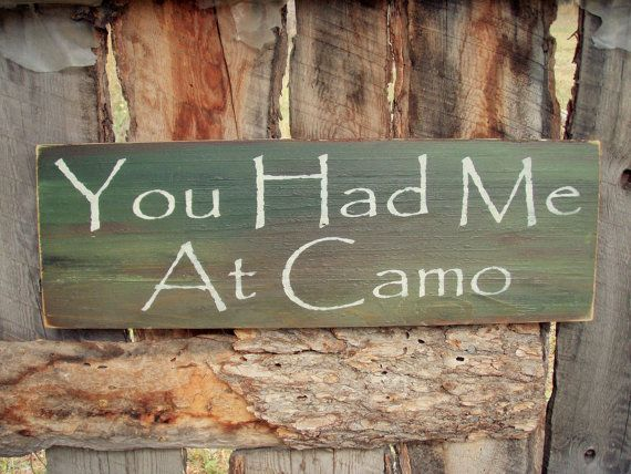 You Had Me At Camo Sign Camouflage Sign Wedding Sign Rustic Home Decor Hunting Sign Montana Made Man Cave Lodge Cabin Decor Military Decor