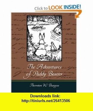 The Adventures of Paddy Beaver (9781604249217) Thornton W. Burgess , ISBN-10: 1604249218  , ISBN-13: 978-1604249217 ,  , tutorials , pdf , ebook , torrent , downloads , rapidshare , filesonic , hotfile , megaupload , fileserve