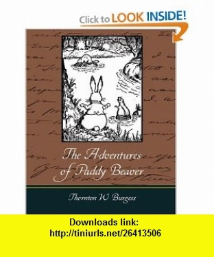 The Adventures of Paddy Beaver (9781604249217) Thornton W. Burgess , ISBN-10: 1604249218  , ISBN-13: 978-1604249217 ,  , tutorials , pdf , ebook , torrent , downloads , rapidshare , filesonic , hotfile , megaupload , fileserve