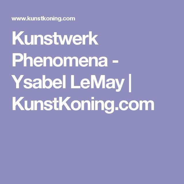 Kunstwerk Phenomena - Ysabel LeMay | KunstKoning.com