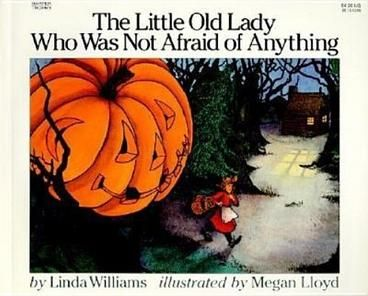 The Little Old Lady Who Was Not Afraid of Anything by Linda Williams.  0nce upon a time, there was a little old lady who was not afraid of anything! But one autumn night, while walking in the woods, the little old lady heard . . . CLOMP, CLOMP, SHAKE, SHAKE, CLAP, CLAP. And the little old lady who was not afraid of anything had the scare of her life!