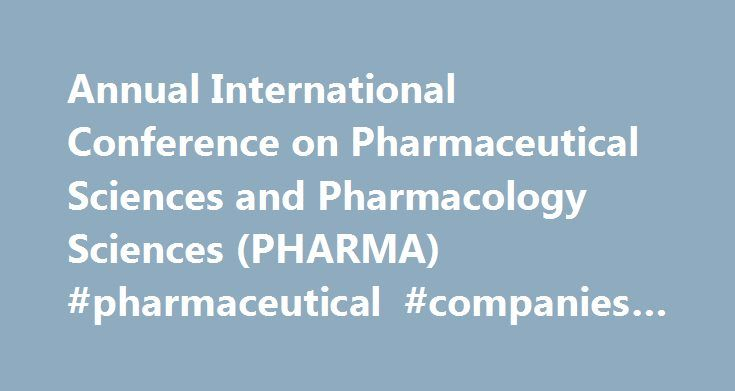 Annual International Conference on Pharmaceutical Sciences and Pharmacology Sciences (PHARMA) #pharmaceutical #companies #in #los #angeles http://pharmacy.nef2.com/annual-international-conference-on-pharmaceutical-sciences-and-pharmacology-sciences-pharma-pharmaceutical-companies-in-los-angeles/  #pharma conference # The Conference Proceedings Print ISSN: 2345-783X, E-Periodical ISSN 2345-7953 is indexed by Ulrichsweb. EBSCO. CrossRef. ProQuest and will be submitted to Scopus. ScienceDirect…