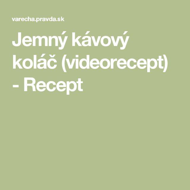 Jemný kávový koláč (videorecept) - Recept