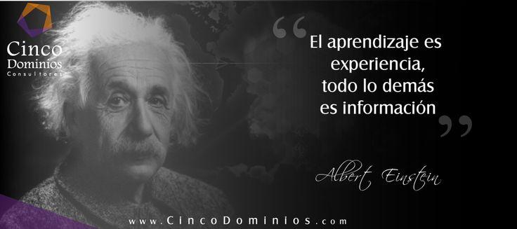El aprendizaje es experiencia, todo lo demás es información. #AlbertEinstein. Visítenos en www.CincoDominios.com. Somos sus aliados en la optimización de la #CadenadeValor de #TIC #FelizViernes #BuenViernes