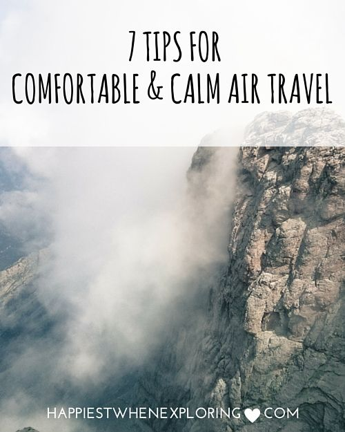 7 Tips for Comfortable & Calm Air Travel (your fool-proof guide to your best flight ever) // at happiestwhenexploring.com