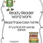 Ready Reader  Students will love practicing Fry's First 100 Words with these printable word work activities. Students will have multiple opportunit...