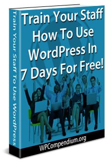 Train Your Staff How To Use WordPress In 7 Days For Free
