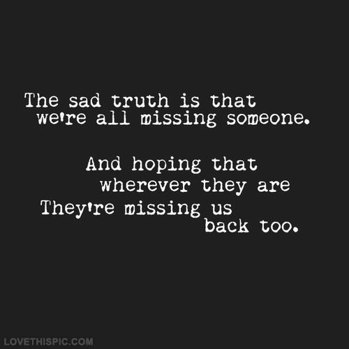 Sad I Miss You Quotes For Friends: The Sad Truth Is That We're All Missing Someone. And