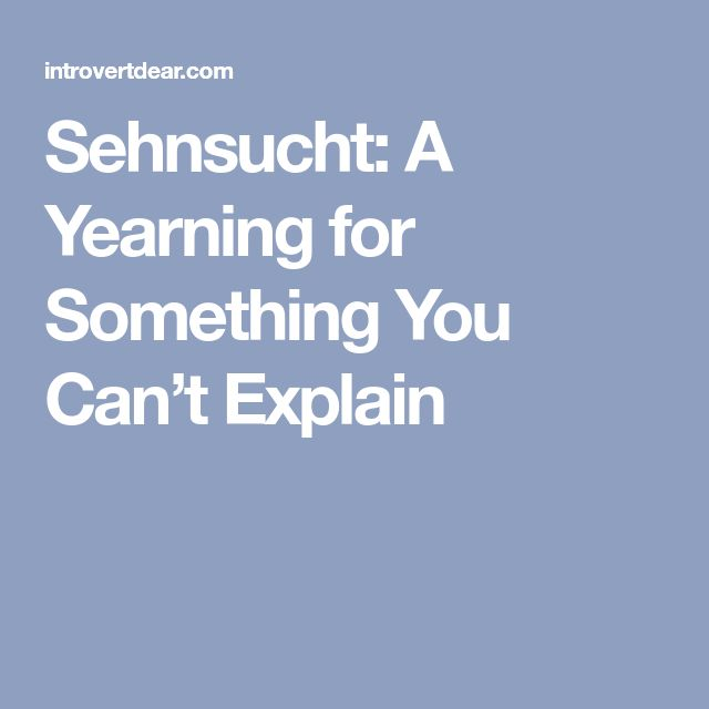 Sehnsucht: A Yearning for Something You Can't Explain