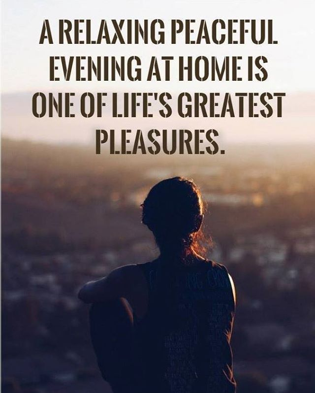 A Relaxing Peaceful Evening At Home Is One Of Life Sgreatest Pleasures Goodevening Quotesoftheday Quote Etlos Evening Quotes Relax Quotes Me Time Quotes