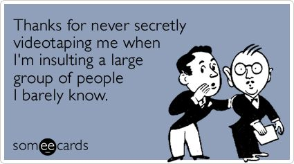Thanks for never secretly videotaping me when I'm insulting a large group of people I barely know. | @someecardsMitt Romney, Ecards Ecards, Know Via Someecards, Funniest Someecards