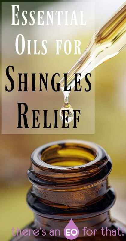 Essential Oils for Shingles Relief - Essential oils can reduce the duration, severity, and recurrence of shingles and PHN.