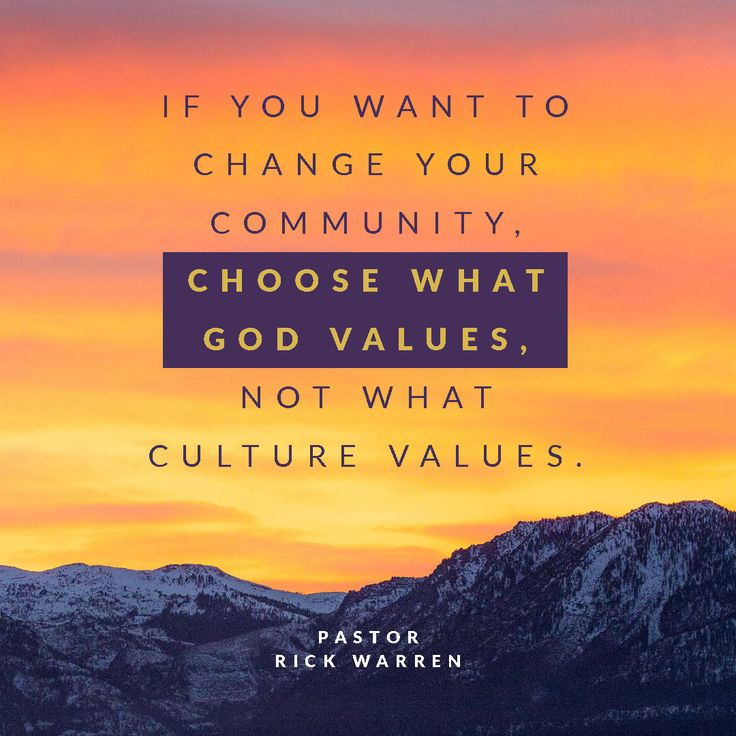 If you want to change your community, choose what God values, not what culture values.