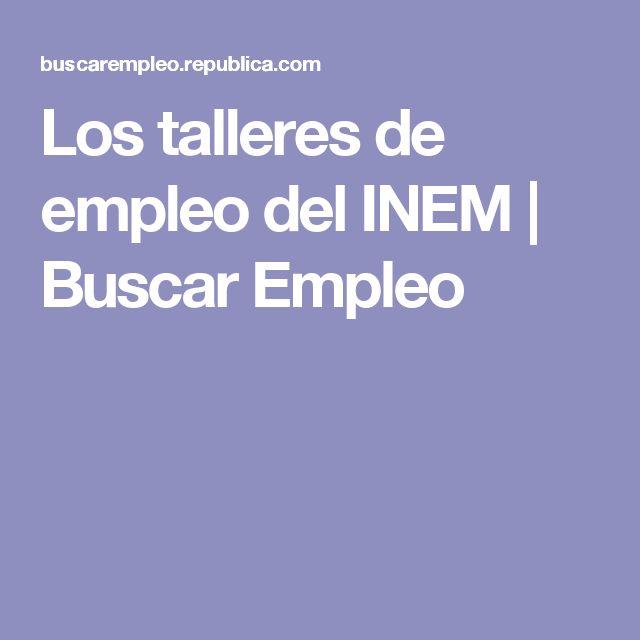 Los talleres de empleo del INEM | Buscar Empleo