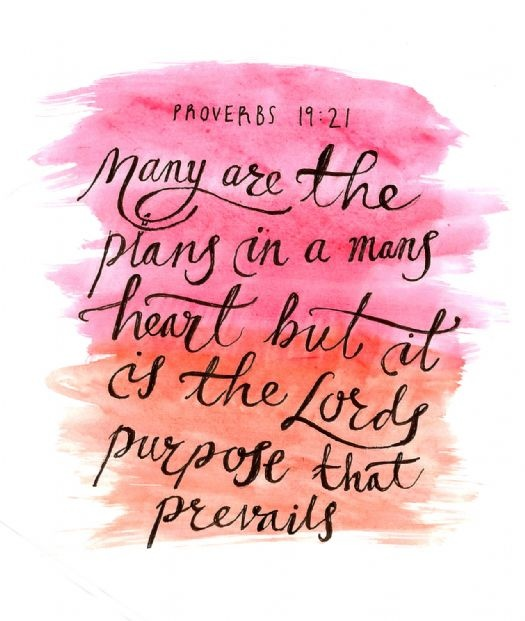 Many are the plans in the mind of a man, but it is the purpose of the LORD that will stand.