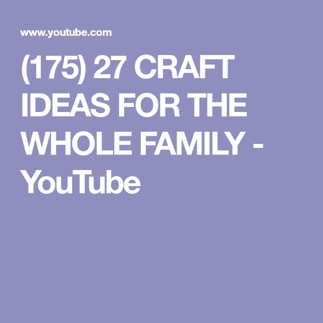 (175) 27 CRAFT IDEAS FOR THE WHOLE FAMILY - YouTube