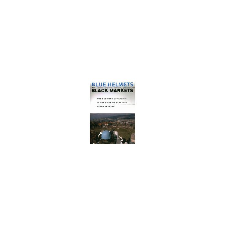Blue Helmets and Black Markets : The Business of Survival in the Siege of Sarajevo (Reprint) (Paperback)