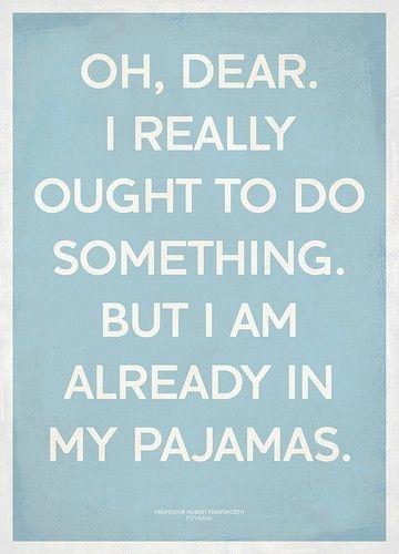 pajamasPajamas, Quotes, Lazy Day, Funny, Pjs, So True, Life Mottos, True Stories, Friday Night