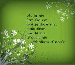 Afrikaanse Inspirerende Gedagtes & Wyshede: As jy nie kan bid oor wat jy doen nie is dit beter om dit nie te doen nie - Abraham Lincoln